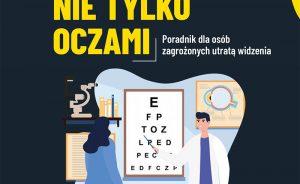 Widzimy nie tylko oczami. Poradnik dla osób zagrożonych utratą widzenia